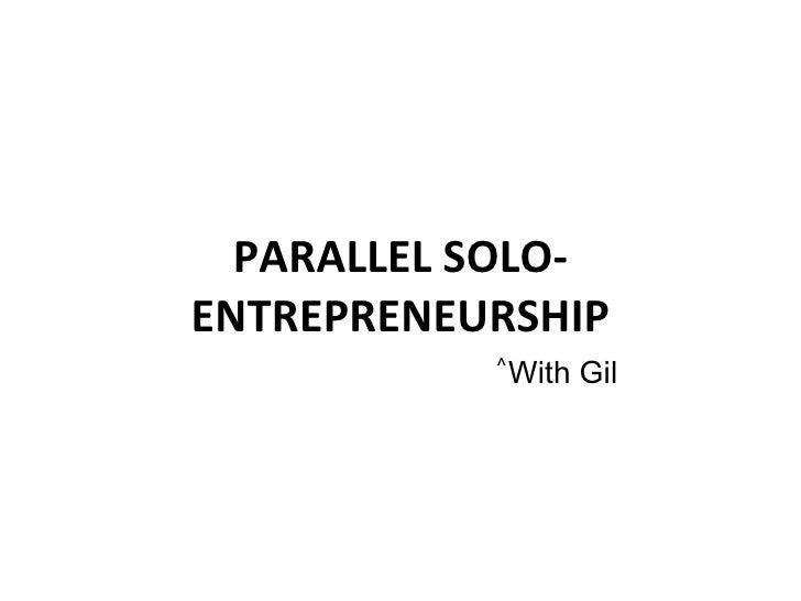 PARALLEL SOLO-ENTREPRENEURSHIP With Gil ^