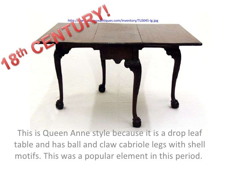 This is Queen Anne style because it is a drop leaf table and has ball and claw cabriole legs with shell motifs. This was a...