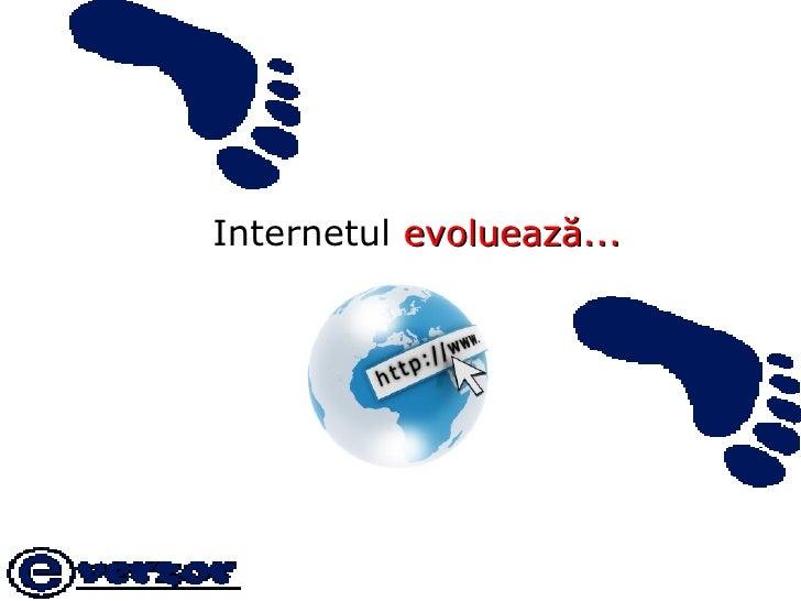 <ul><li>Internetul   evoluează... </li></ul>