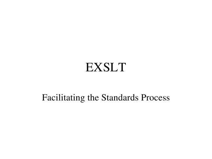 EXSLT Facilitating the Standards Process