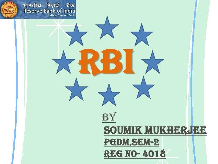 RBI<br />By<br />Soumik Mukherjee<br />PGDM,Sem-2<br />Reg No- 4018<br />