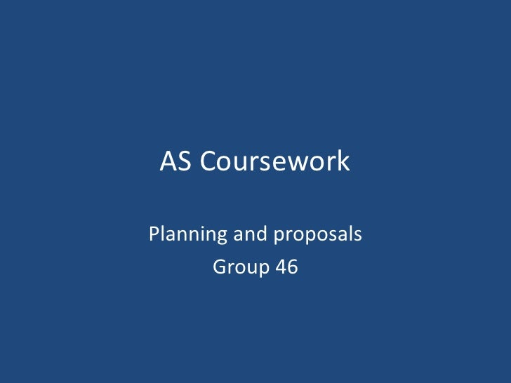 AS Coursework<br />Planning and proposals<br />Group 46<br />