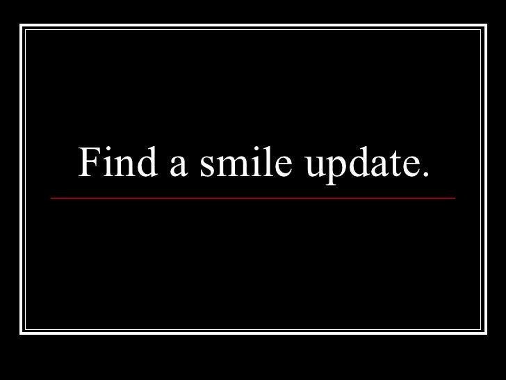 Find a smile update.