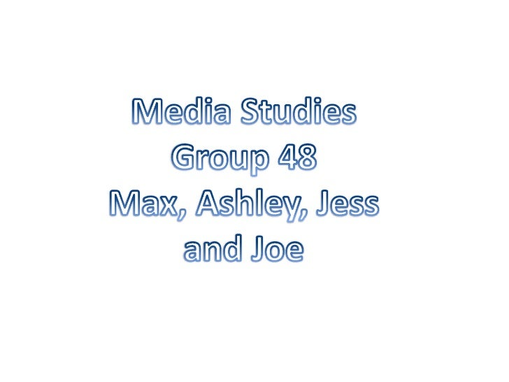 Media Studies<br />Group 48<br />Max, Ashley, Jess and Joe<br />