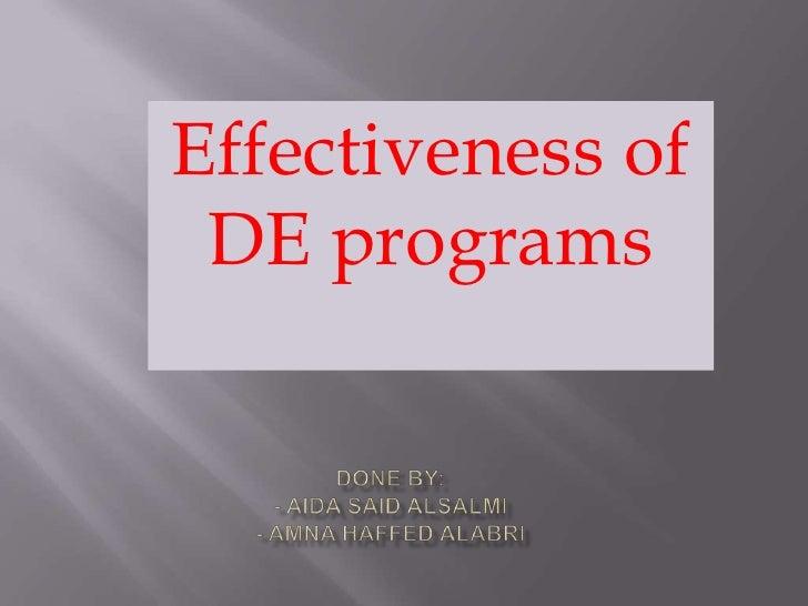 Effectiveness of DE programs<br />Done by:- Aida Said AlSalmi- Amna Haffed AlAbri<br />