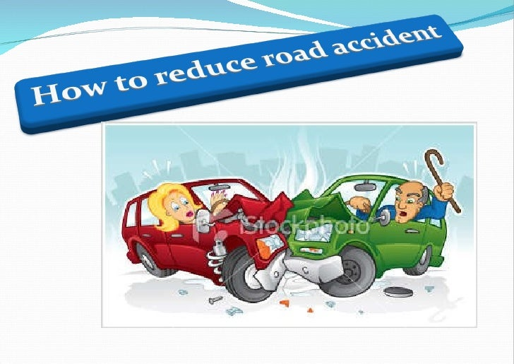 essay about how to reduce road accidents The most dangerous and serious problem americans deal with is accidents on the road in the essay i will discuss the causes of car accidents essays related to causes and effect of car accidents 1 (ie catalytic converter) that gives the car the ability to reduce emissions.