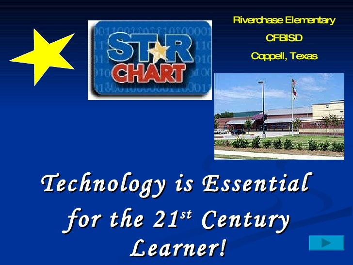 Technology is Essential  for the 21 st  Century Learner! Riverchase Elementary CFBISD Coppell, Texas