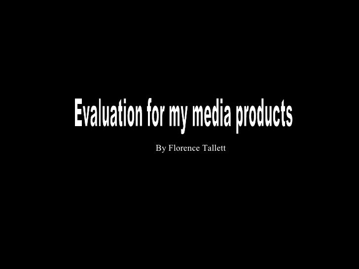 Evaluation for my media products By Florence   Tallett