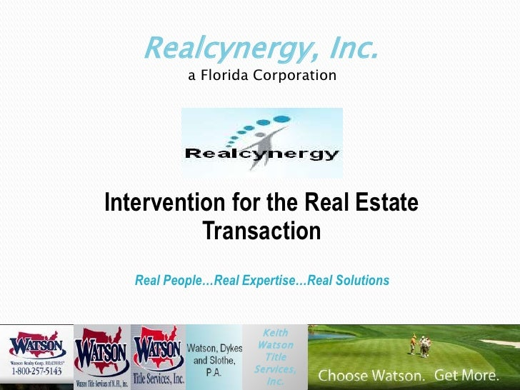 Realcynergy, Inc.a Florida Corporation<br />Intervention for the Real Estate TransactionReal People…Real Expertise…Real So...