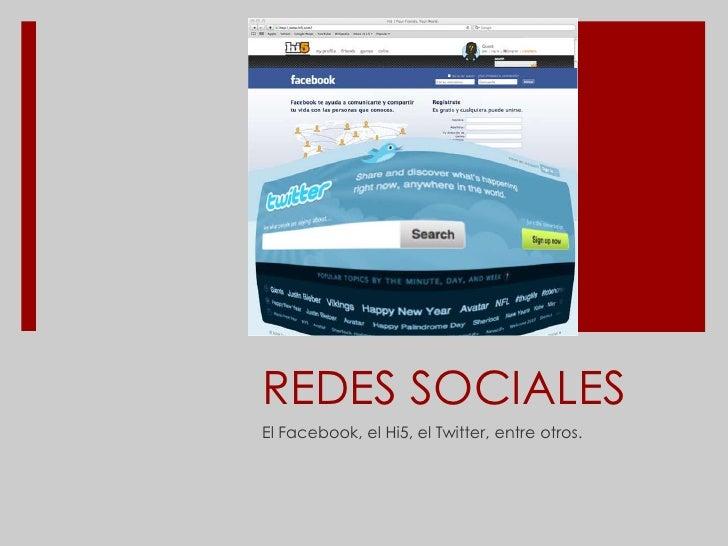 REDES SOCIALES<br />El Facebook, el Hi5, el Twitter, entre otros.<br />