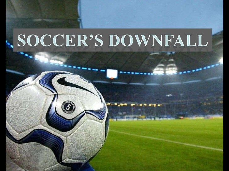 Soccer's downfall<br />