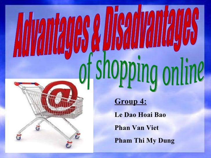 Advantages & Disadvantages of shopping online Group 4: Le Dao Hoai Bao Phan Van Viet Pham Thi My Dung