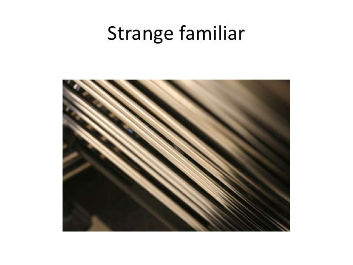 Strange familiar<br />