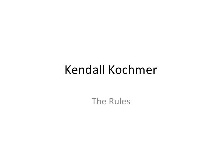 Kendall Kochmer<br />The Rules<br />