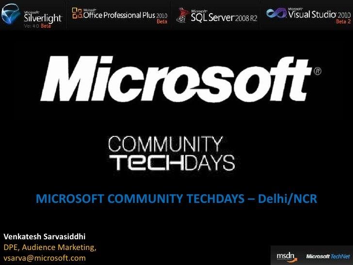 MICROSOFT COMMUNITY TECHDAYS – Delhi/NCR<br />VenkateshSarvasiddhi<br />DPE, Audience Marketing,<br />vsarva@microsoft.com...