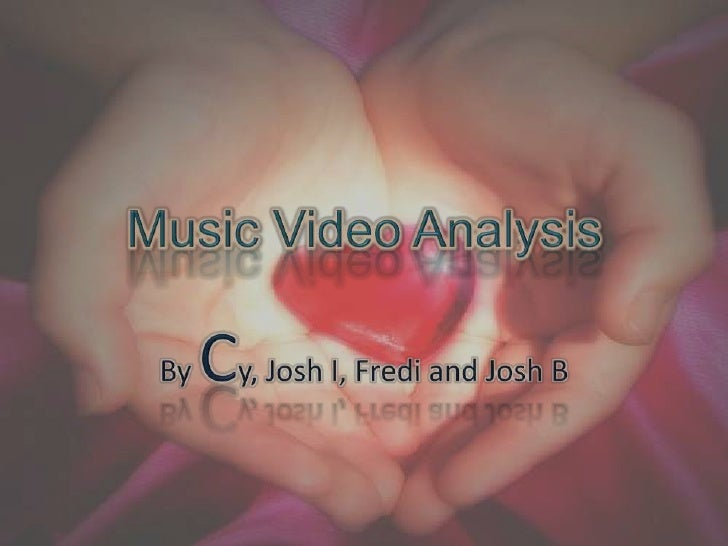 Music Video Analysis<br />By Cy, Josh I, Fredi and Josh B<br />