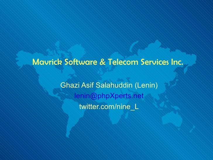 Mavrick Software & Telecom Services Inc. Ghazi Asif Salahuddin (Lenin) [email_address] twitter.com/nine_L