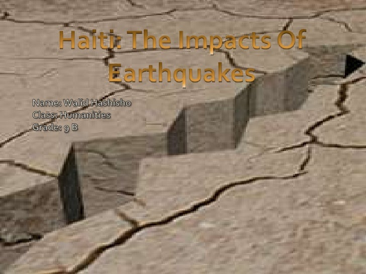 Name: Walid Hashisho<br />Class: Humanities <br />Grade: 9 B<br />Haiti: The Impacts Of Earthquakes <br />