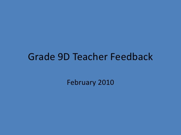 Grade 9D Teacher Feedback <br />February 2010<br />