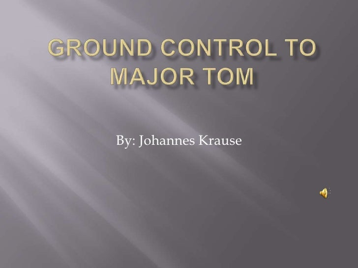 Ground control to Major tom<br />By: Johannes Krause<br />