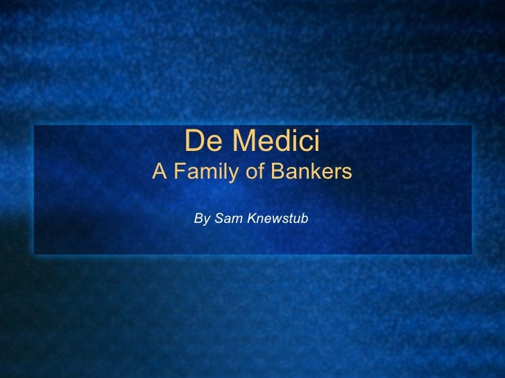 De Medici A Family of Bankers    By Sam Knewstub