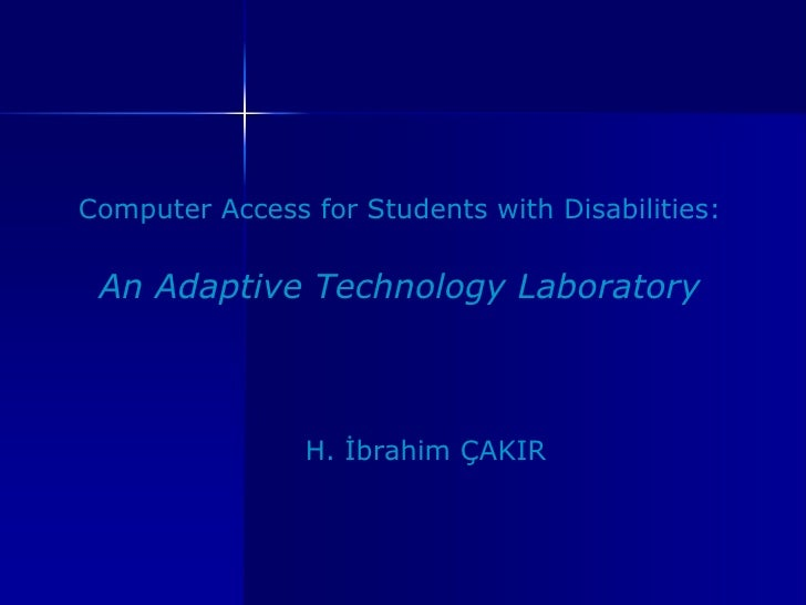 Computer Access for Students with Disabilities: An Adaptive   Technology Laboratory H. İbrahim ÇAKIR