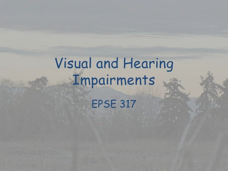 Visual and Hearing Impairments<br />EPSE 317<br />