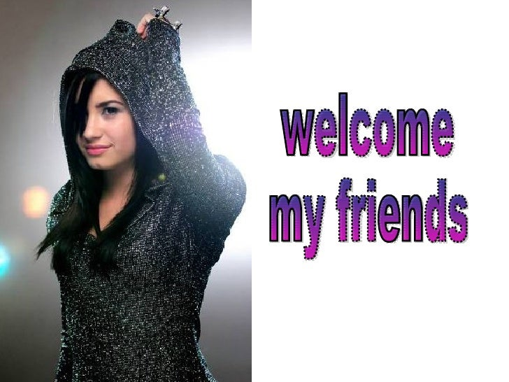 welcome my friends