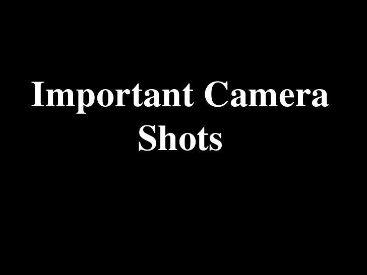 Important Camera       Shots