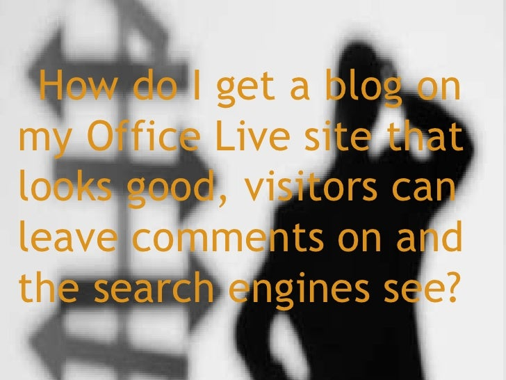 How do I get a blog on my Office Live site that looks good, visitors can leave comments on and the search engines see?