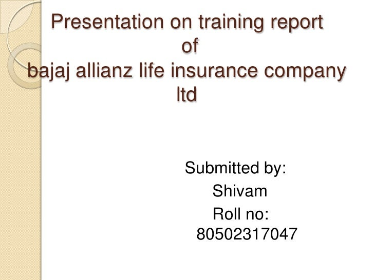 Presentation on training report ofbajaj allianz life insurance company                 ltd<br />Submitted by:<br />      S...