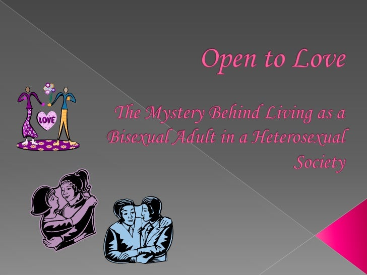 Open to LoveThe Mystery Behind Living as a Bisexual Adult in a Heterosexual Society<br />