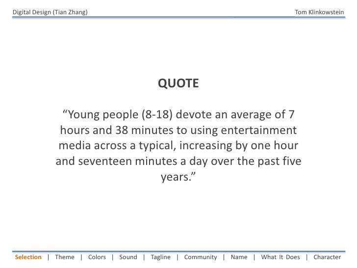 """Digital Design (Tian Zhang)  <br />Tom Klinkowstein<br />QUOTE<br />""""Young people (8-18) devote an average of 7 hours and ..."""