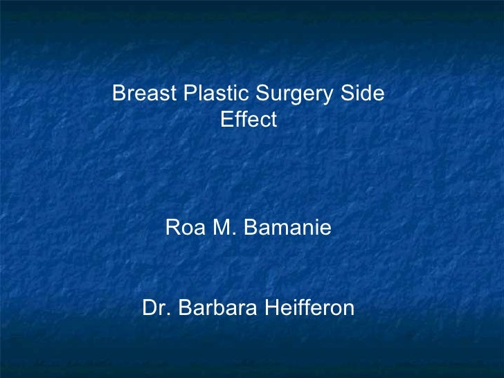 Breast Plastic Surgery Side Effect Roa M. Bamanie Dr. Barbara Heifferon