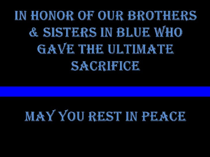 in honor of our brothers & sisters in blue who gave the ultimate sacrificemay you Rest in peace<br />