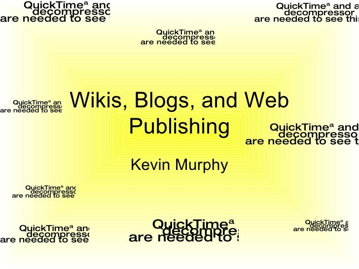 Wikis, Blogs, and Web Publishing Kevin Murphy