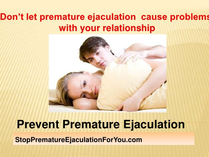 Don't let premature ejaculation  cause problems<br /> with your relationship<br />Prevent Premature Ejaculation<br />StopP...