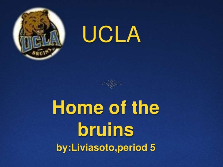 UCLA<br />Home of the bruins<br />by:Liviasoto,period 5<br />
