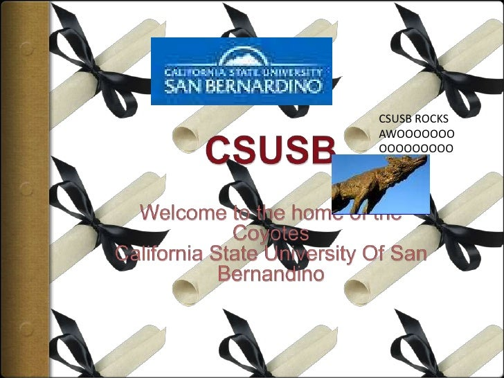 CSUSB<br />Welcome to the home of the<br />Coyotes<br />California State University Of San Bernandino<br />CSUSB ROCKS<br ...
