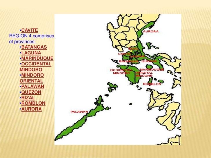 <ul><li>CAVITE</li></ul>REGION 4 comprises of provinces:<br /><ul><li>BATANGAS