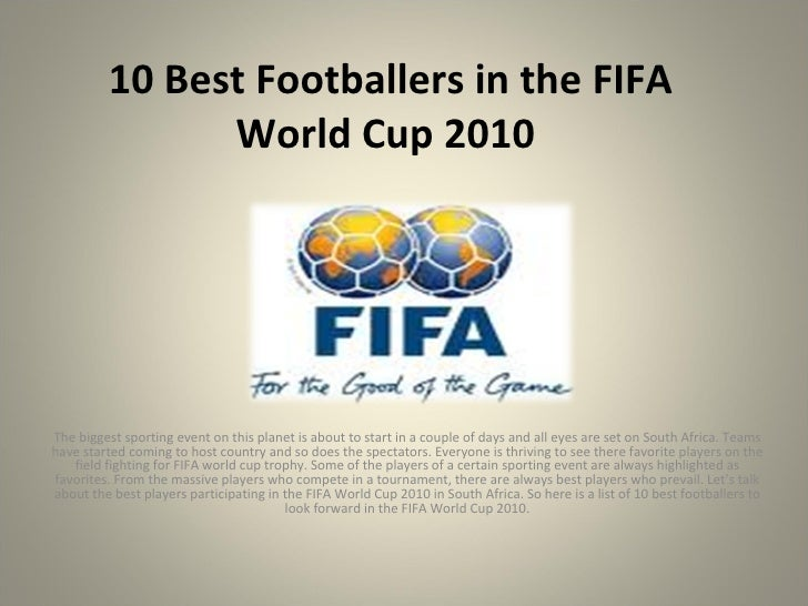 10 Best Footballers in the FIFA World Cup 2010  The biggest sporting event on this planet is about to start in a couple of...