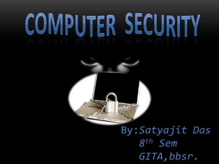COMPUTER  SECURITY<br />By:Satyajit Das<br />                8thSem<br />GITA,bbsr.  <br />