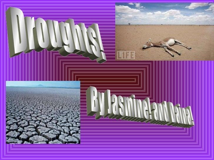 Droughts! By Jasmine! and Daina!