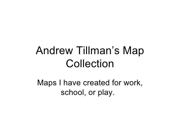 Andrew Tillman's Map Collection Maps I have created for work, school, or play.