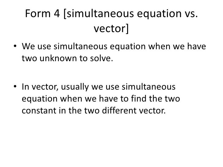 Form 4 [simultaneous equation vs. vector]<br />We use simultaneous equation when we have two unknown to solve. <br />In ve...