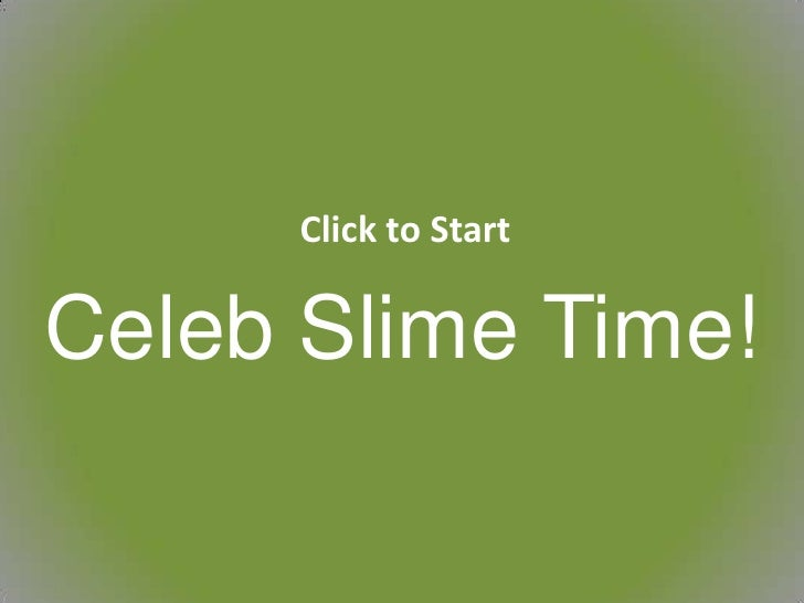 Click to Start<br />Celeb Slime Time!<br />