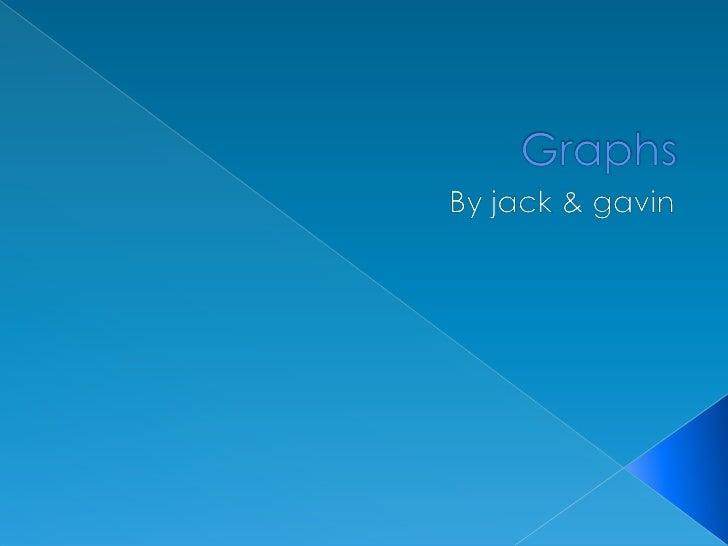 Graphs<br />By jack & gavin<br />