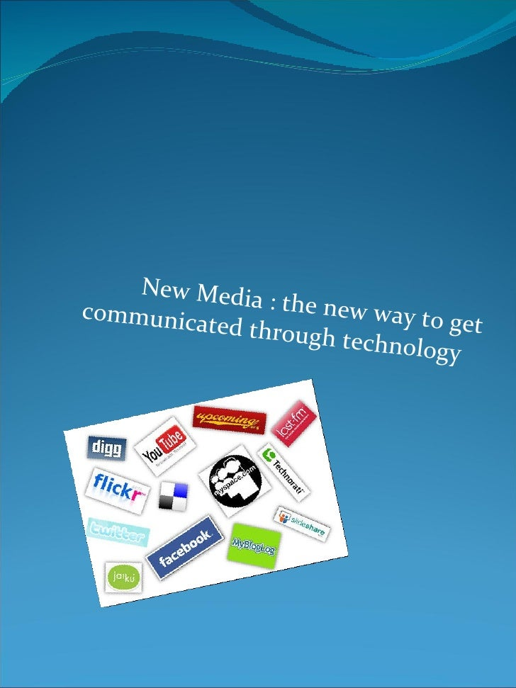 New Media : the new way to get communicated through technology