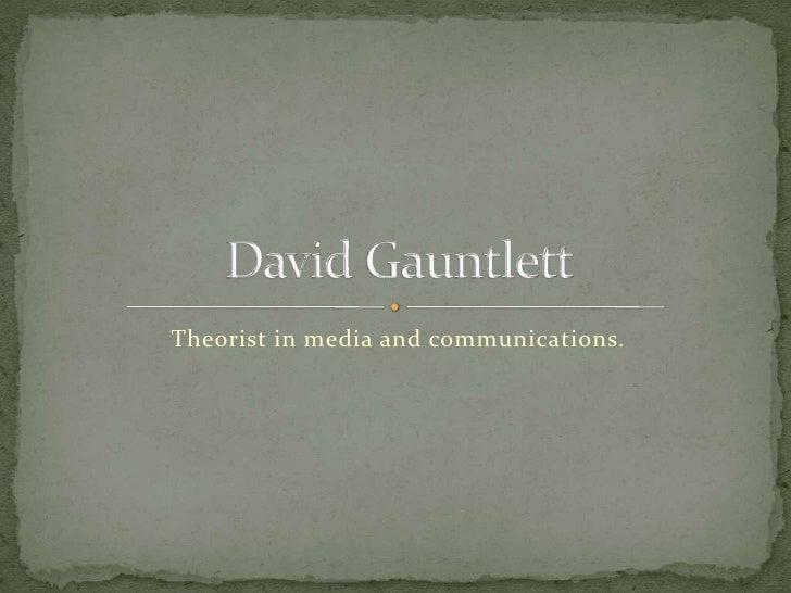 Theorist in media and communications.<br />David Gauntlett<br />