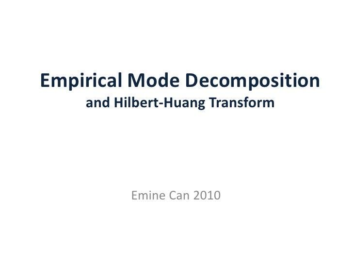 Empirical Mode Decompositionand Hilbert-Huang Transform<br />Emine Can 2010<br />